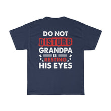 Load image into Gallery viewer, Grandpa Is Resting His Eyes/Got Ya Dad/Unisex Heavy Cotton Tee