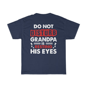 Grandpa Is Resting His Eyes/Got Ya Dad/Unisex Heavy Cotton Tee