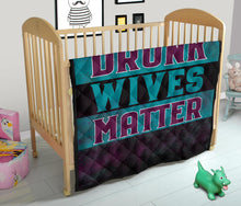 Load image into Gallery viewer, Drunk Wives Matter/Quilt/Beddings/Blanket