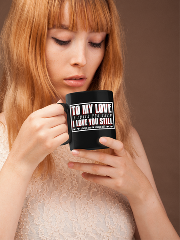 I Loved You Then, I Love You Still - Coffee Mug