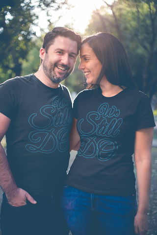 We Still Do - Couples T-Shirts