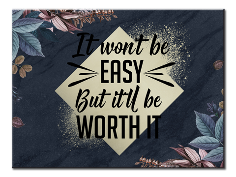 It Won't Be Easy But It'll be Worth It (Canvas Wall Art 40x30)