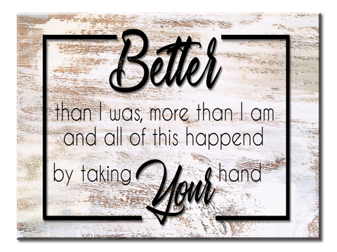 Better Then I Was, More Than I Am (Single Panel Canvas Wall Art 40x30)