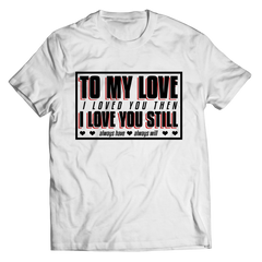 I Love You Then, I Love You Still - Couples T-Shirt