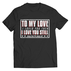 I Love You Then, I Love You Still - Couples T-Shirts
