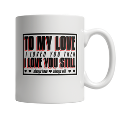 I Love You Then, I Love You Still - Coffee Mug