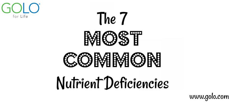 The 7 Most Common Nutrient Deficiencies