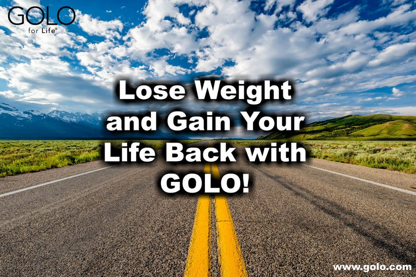 Lose Weight and Gain Your Life Back with GOLO!