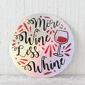 """More Wine Less Whine"" Holographic die-cut stickers"