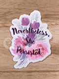 """Nevertheless, she persisted"" die-cut stickers"
