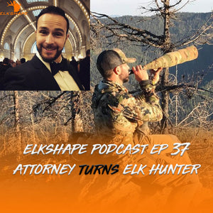 ElkShape Podcast - EP 37 Attorney Turns Elk Hunter