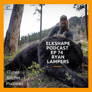 ElkShape Podcast EP 74 - Ryan Lampers DIY Spring Bear Hunt