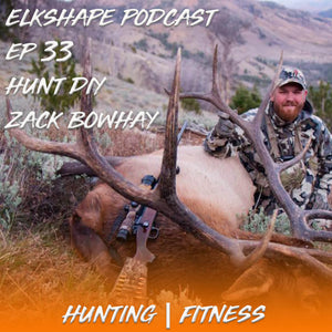 ElkShape Podcast EP 33 - Zack Bowhay Hunt DIY