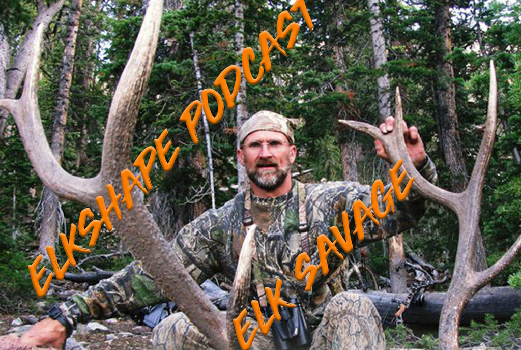 ElkShape Podcast EP 26 - The Elk Savage
