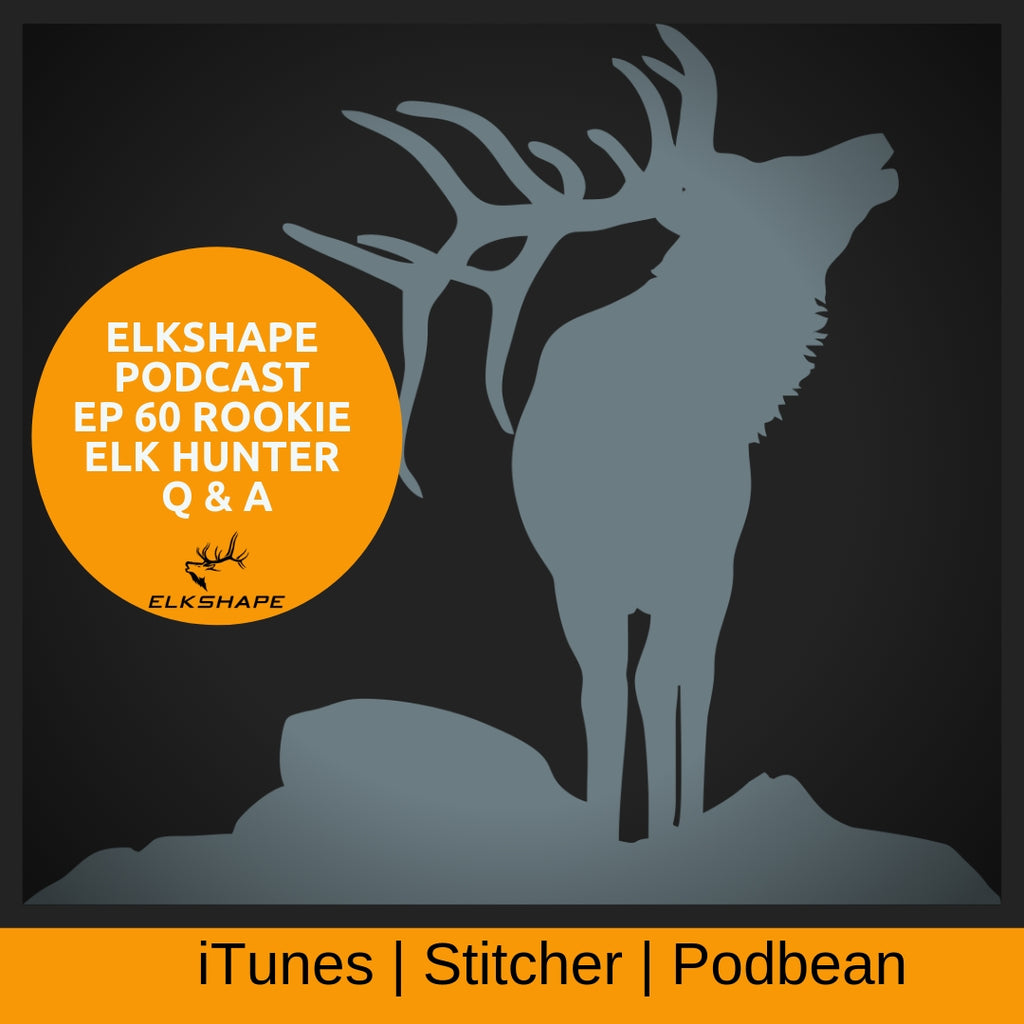 ElkShape Podcast EP 60 - LIVE Q & A with a Rookie Elk Hunter