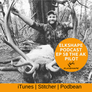 ElkShape Podcast EP 58 - Adam Grenda the Alaskan Pilot