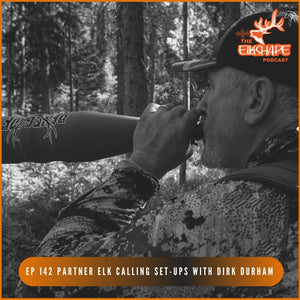 Partner Elk Calling Set-ups with Dirk Durham