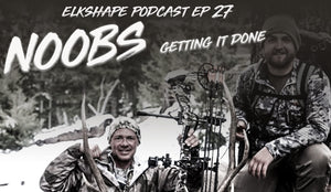 ElkShape Podcast EP 27 - Noobs Getting Done