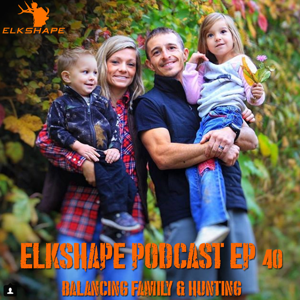 ElkShape Podcast EP 40 - Balancing Family & Hunting