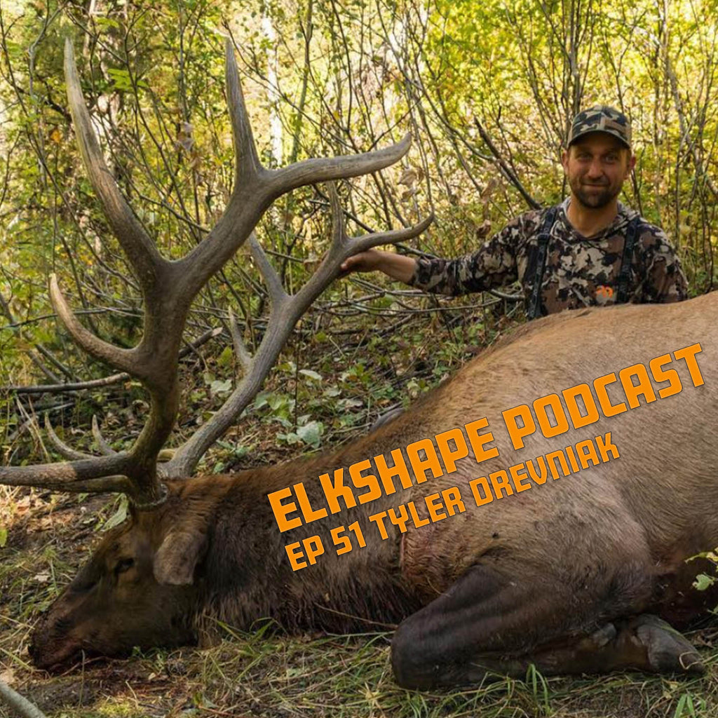 ElkShape Podcast EP 51 - Tyson Drevniak
