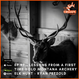 ElkShape Podcast EP 97- Lessons Learned from a SOLO First Time Montana Archery Elk Hunt