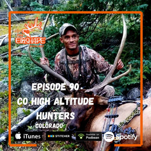 ElkShape Podcast EP 90 - Colorado High Altitude Hunters