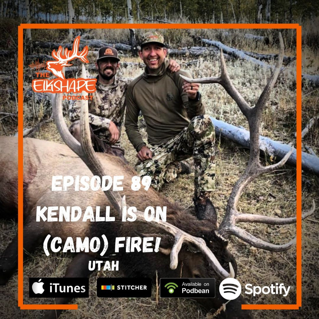 ElkShape Podcast EP 89 - Kendall is on camo FIRE