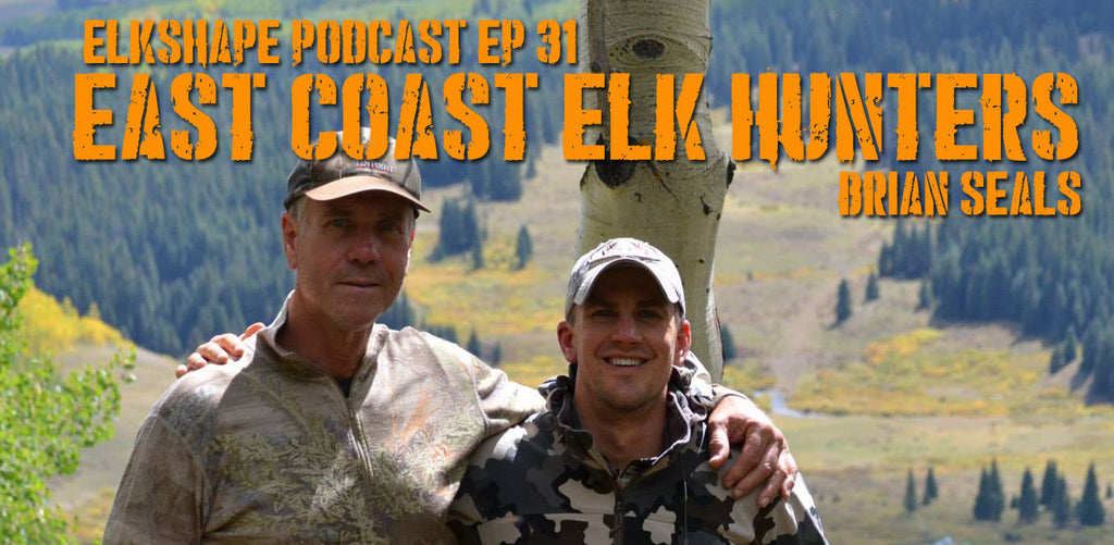 ElkShape Podcast EP 31 - East Coast Elk Hunters