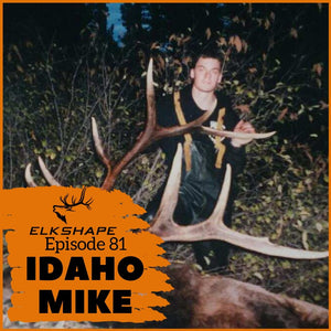 ElkShape Podcast EP 81 - Idaho Mike