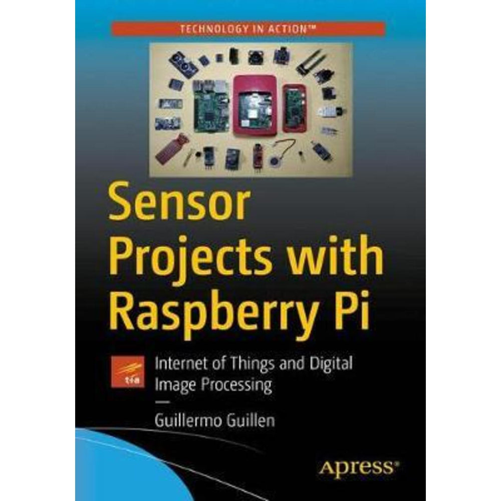 Sensor Projects with Raspberry Pi : Internet of Things and Digital Image Processing