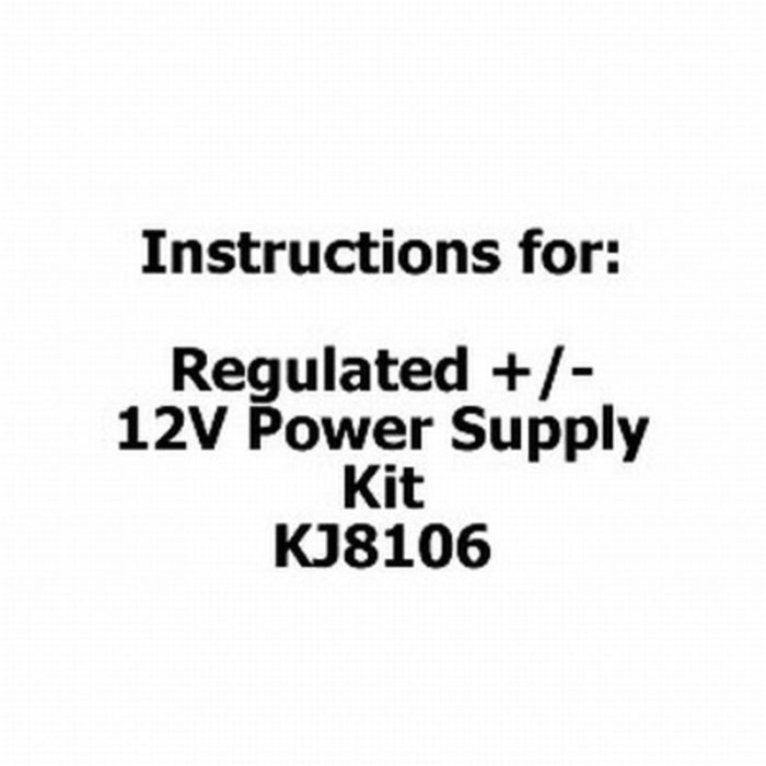 Instructions for Regulated +/- 12V Power Supply Kit - KJ8106