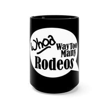 Load image into Gallery viewer, Whoa Way Too Many Rodeos 15oz Coffee Mug