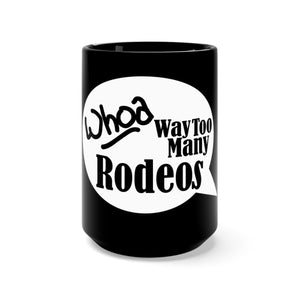Whoa Way Too Many Rodeos 15oz Coffee Mug
