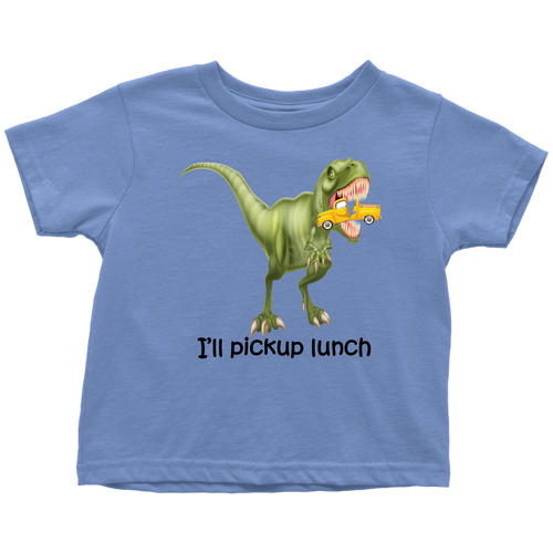 I'll Pickup Lunch Toddler T-Shirt 2T, 3T, 4T, 5/6