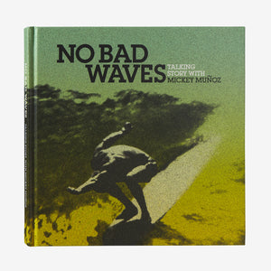 No Bad Waves Talking Story (Mickey Muñoz)