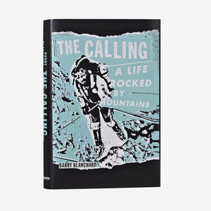 "Knyga ""The Calling: A Life Rocked by Mountains"" by Barry Blanchard"