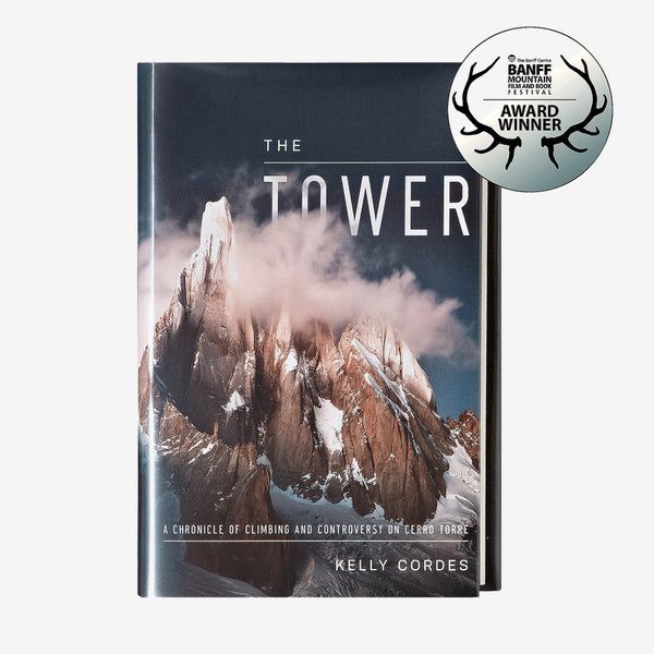 The Tower: Mountain of Legends, Spire of Storms – Cerro Torre by Kelly Cordes