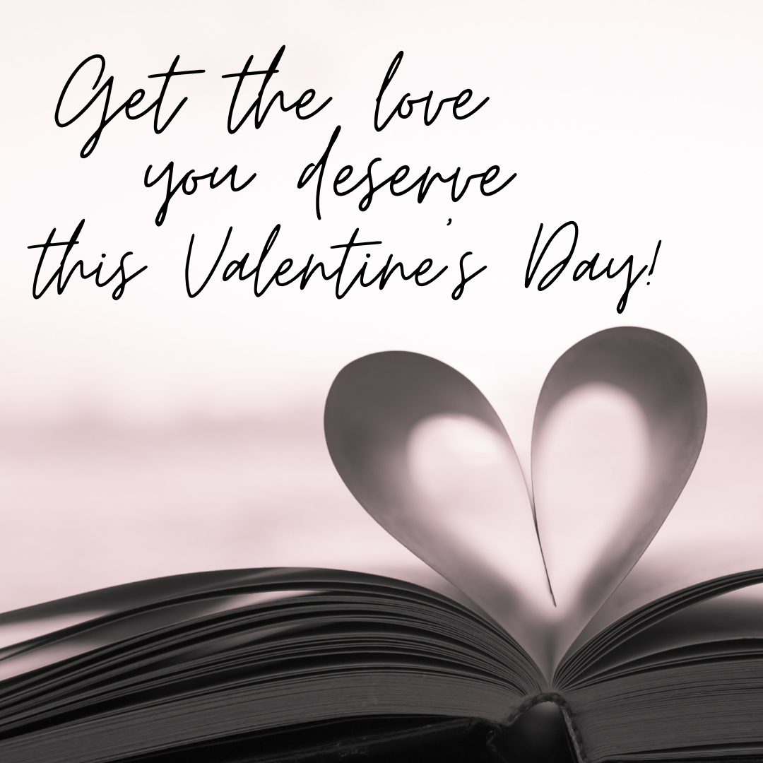 Get the love you deserve this Valentine's Day!