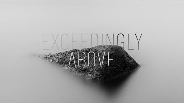 Exceedingly Above