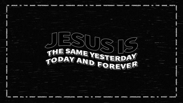 Jesus Is The Same