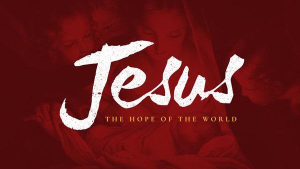 Jesus The Hope Of The World