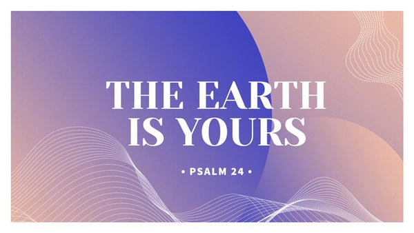 The Earth Is Yours