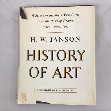 History of Art: A Survey of the Major Visual Arts from the Dawn of History to the Present Day, Newly Revised and Enlarged Edition