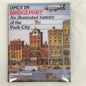 Only in Bridgeport, 2000: An Illustrated History of the Park City