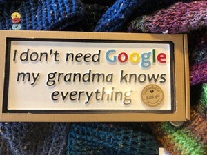 I don't need Google, my Grandma knows everything!!!