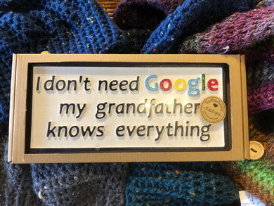 I don't need Google, my Grandpa knows everything!!!