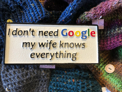 I don't need Google, my Wife knows everything!!!