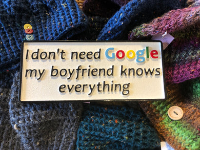 I don't need Google, my Boyfriend knows everything!!!