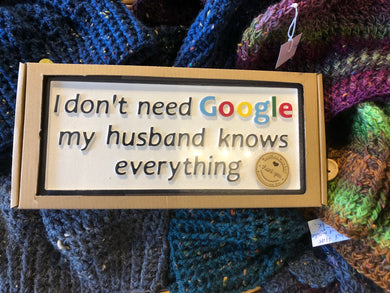 I don't need Google, my Husband knows everything!!!