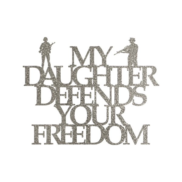 My Daughter Defends Your Freedom Steel Wall Sign